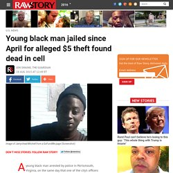 Young black man jailed since April for alleged $5 theft found dead in cell