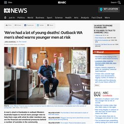 'We've had a lot of young deaths': Outback WA men's shed warns younger men at risk