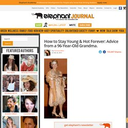 How to Stay Young & Hot Forever- Advice from a 96-Year-Old Grandma. - elephant journal