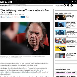 Why Neil Young Hates MP3 — And What You Can Do About It | Gadget Lab