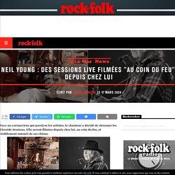 """Neil Young : des sessions live filmées """"au coin du feu"""", depuis chez lui - Rock&Folk"""
