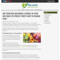Are Your Kids Becoming A Hurdle In Your Way Back To Fitness