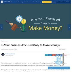 Is Your Business Focused Only to Make Money?