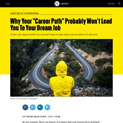 """Why Your """"Career Path"""" Probably Won't Lead You To Your Dream Job"""