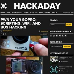 Pwn Your GoPro: Scripting, WiFi, and Bus Hacking
