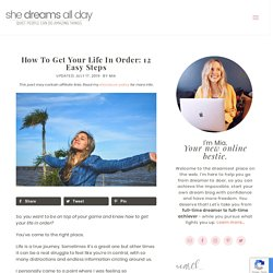 How To Get Your Life In Order: 12 Easy Steps - She Dreams All Day
