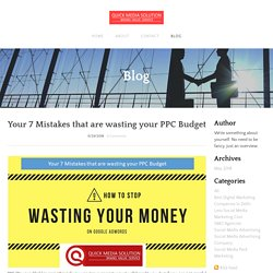 Your 7 Mistakes that are wasting your PPC Budget
