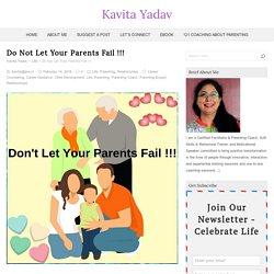 Do Not Let Your Parents Fail !!! – Kavita Yadav