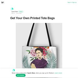 Get Your Own Printed Tote Bags – Spark Now – Medium