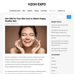 Use CBD for Your Skin Care to Obtain Happy, Healthy Skin
