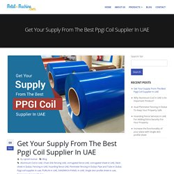 Get Your Supply From The Best Ppgi Coil Supplier In UAE