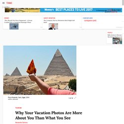 Why Your Vacation Photos Are More About You