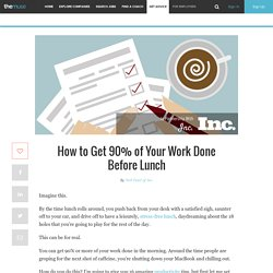 How to Get 90% of Your Work Done Before Lunch