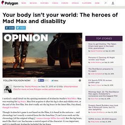 Your body isn't your world: The heroes of Mad Max and disability