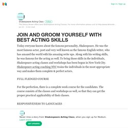 JOIN AND GROOM YOURSELF WITH BEST ACTING SKILLS – Shakespeare Acting Class – Medium