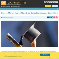 How to Market Yourself to a Grad School Admissions Committee