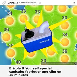 Bricole It Yourself spécial canicule: fabriquer une clim en 15 minutes
