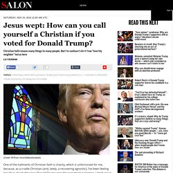 Jesus wept: How can you call yourself a Christian if you voted for Donald Trump?