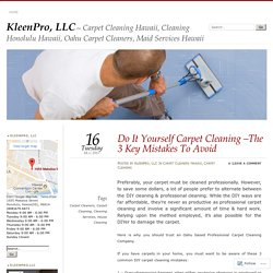 Do It Yourself Carpet Cleaning –The 3 Key Mistakes To Avoid