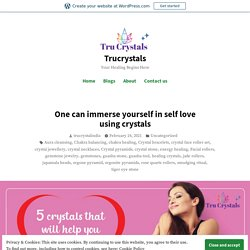 One can immerse yourself in self love using crystals – Trucrystals