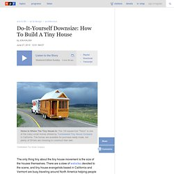 Do-It-Yourself Downsizing: How To Build A Tiny House