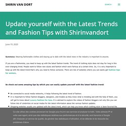 Update yourself with the Latest Trends and Fashion Tips with Shirinvandort