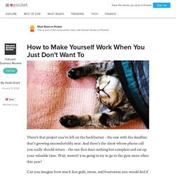 How to Make Yourself Work When You Just Don't Want To - Harvard Business Review - Pocket