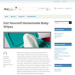Get Yourself Homemade Baby Wipes - Medonline