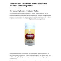Keep Yourself Fit with the Immunity Booster Products & Fresh Vegetable