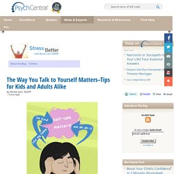 The Way You Talk to Yourself Matters–Tips for Kids and Adults Alike
