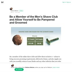 Be a Member of the Men's Shave Club and Allow Yourself to Be Pampered and Groomed