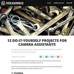 12 Do-It-Yourself Projects for Camera Assistants | The Black and Blue