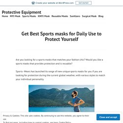 Get Best Sports masks for Daily Use to Protect Yourself – Protective Equipment