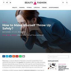 How to Make Yourself Throw Up Safely? - Beauty & Fashion Blog