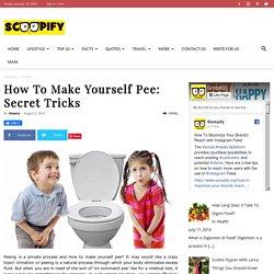 How To Make Yourself Pee: Secret Tricks