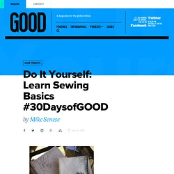 Do It Yourself: Learn Sewing Basics #30DaysofGOOD - GOOD Projects
