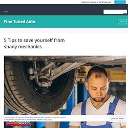 5 Tips to save yourself from shady mechanics