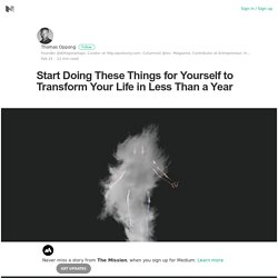 Start Doing These Things for Yourself to Transform Your Life in Less Than a Year