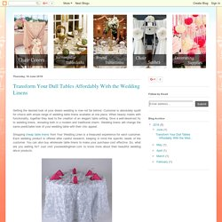 yourweddinglinen: Transform Your Dull Tables Affordably With the Wedding Linens