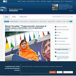 "Malala Yousafzai: ""Troppa povertà, mancanza di libertà, paura e ..."