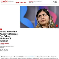 Malala Yousafzai Wants To Be The Prime Minister Of Pakistan - Motto
