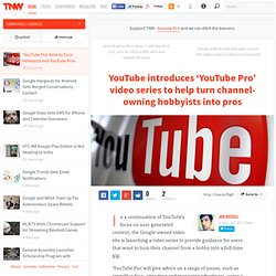 YouTube introduces 'YouTube Pro' video series to help turn channel-owning hobbyists into pros