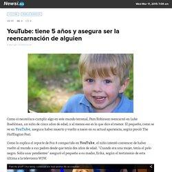 YouTube: tiene 5 años y asegura ser la reencarnación de alguien