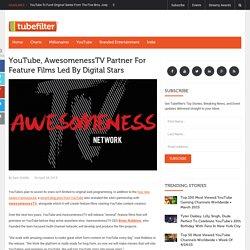 YouTube, AwesomenessTV Partner For Feature Films Led By Digital Stars