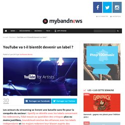 YouTube va t-il bientôt devenir un label ?