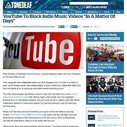 "YouTube To Block Indie Music Videos ""In A Matter Of Days"""