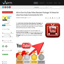 All-In-One YouTube Video Booster Package 1K Views for Likes Favs Subs Comments for $10