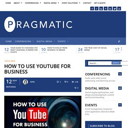 How to Use YouTube for Business - Pragmatic Blog