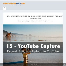 15 - YouTube Capture: Easily Record, Edit, and Upload Video to YouTube