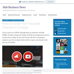 How to Grow Your Youtube Channel in 5 Steps – Hub Business News